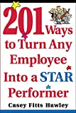 Fitts Hawley, Casey: 201 Ways to Turn Any Employee into a Star Performer