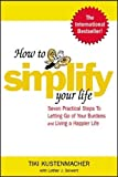 Seiwert, Lothar J.: How to Simplify Your Life: Seven Practical Steps to Letting Go of Your Burdens and Living a Happier Life