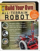 Build Your Own All-Terrain Robot by Brad…