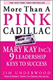 Jim Underwood: More Than a Pink Cadillac: Mary Kay Inc.'s Nine Leadership Keys to Success