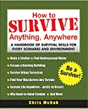 McNab, Chris: How to Survive Anything, Anywhere: A Handbook of Survival Skills for Every Scenario and Environment
