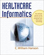 Healthcare Informatics by C. William Hanson,…