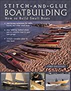 Stitch-and-Glue Boatbuilding: How to Build…