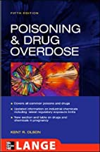 Poisoning and Drug Overdose by Kent R. Olson
