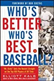 Kalb, Elliott: Who&#39;s Better, Who&#39;s Best In Baseball?: &quot;Mr. Stats&quot; Sets The Record Straight On The Top 75 Players Of All Time