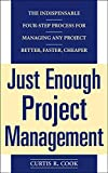 Cook, Curtis R.: Just Enough Project Management: The Indispensable Four-Step Process for Managing Any Project Better, Faster, Cheaper