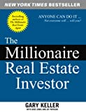 Keller, Gary: The Millionaire Real Estate Investor: Everyone Can Do It -- Not Everyone Will
