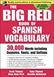 Nash, Rose: The Big Red Book Of Spanish Vocabulary: 30,000 Words Including Cognates, Roots, and Suffixes