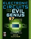 Cutcher, Dave: Electronic Circuits For The Evil Genius: 57 Lessons With Projects