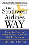 Gittel, Jody Hoffer: The Southwest Airlines Way: Using The Power Of Relationships To Achieve High Performance