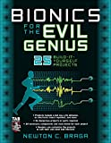 Braga, Newton C.: Bionics for the Evil Genius: 25 Build-it-yourself Projects