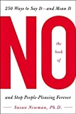 Newman, Susan: The Book of No: 250 Ways to Say It-and Mean It- And Stop People-Pleasing Forever