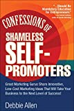 Debbie Allen: Confessions of Shameless Self-Promoters: Great Marketing Gurus Share Their Innovative, Proven, and Low-Cost Marketing Strategies to Maximize Your Success!