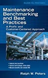 Peters, Ralph: Maintenance Benchmarking And Best Practices: A Profit- and Customer-Centered Approach