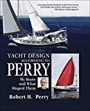 PerryÆs, Bob: Yacht Design According to Perry: My Boats, and What Shaped Them