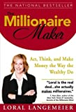 Langemeier, Loral: The Millionaire Maker: Act, Think, and Make Money The Way The Wealthy Do