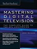 Whitaker,Jerry: Mastering Digital Television: The Complete Guide to the DTV Conversion (McGraw-Hill Video/Audio Professional)