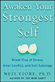 Fiore,Neil: Awaken Your Strongest Self: Break Free of Stress, Inner Conflict, and Self-Sabotage