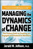 Jellison, Jerald: Managing the Dynamics of Change: The Fastest Path to Creating an Engaged And Productive Workforce