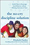 Pantley, Elizabeth: The No-cry Discipline Solution: Gentle Ways to Encourage Good Behavior Without Whining, Tantrums, & Tears