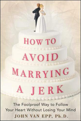 how-to-avoid-marrying-a-jerk-the-foolproof-way-to-follow-your-heart-without-losing-your-mind
