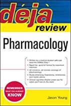 Deja Review Pharmacology by Jason Young