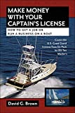 Brown, David: Make Money With Your Captain's License: How to Get a Job or Run a Business on a Boat