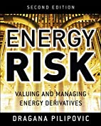 Energy Risk: Valuing and Managing Energy…