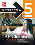 Moore,John: 5 Steps to a 5 AP Chemistry, 2008-2009 Edition (5 Steps to a 5 on the Advanced Placement Examinations Series)