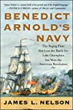 Nelson, James L.: Benedict Arnold's Navy: The Ragtag Fleet That Lost the Battle for Lake Chaplain but Won the American Revolutuion