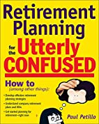 Retirement Planning for the Utterly Confused…