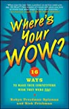 Spizman, Robyn Freedman: Where's Your Wow?: Sixteen Laws for Building Your Brand, Catapulting Your Career, and Standing Out in the Crowd