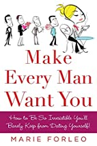 Make Every Man Want You: How to Be So…