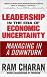 Charan, Ram: Leadership in the Era of Economic Uncertainty: Managing in a Downturn