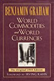 Graham, Benjamin: World Commodities and World Currencies: The Original 1944 Edition