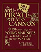 The Anti-Pirate Potato Cannon: And 101 Other…