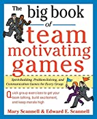 The Big Book of Team-Motivating Games:…