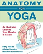 Anatomy for Yoga: An Illustrated Guide to…
