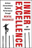 Murphy, Jim: Inner Excellence: Achieve Extraordinary Business Success through Mental Toughness