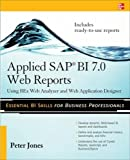 Jones, Peter: Applied SAP BI 7.0 Web Reports: Using BEx Web Analyzer and Web Application Designer