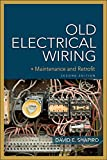 Shapiro, David: Old Electrical Wiring: Evaluating, Repairing, and Upgrading Dated Systems