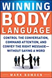 Mark Bowden: Winning Body Language: Control the Conversation, Command Attention, and Convey the Right Message without Saying a Word