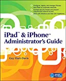 Hart-Davis, Guy: iPad & iPhone Administrator's Guide: Enterprise Deployment Strategies and Security Solutions (Network Pro Library)