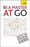Matthews, Charles: Be a Master at Go: A Teach Yourself Guide (Teach Yourself: General Reference)
