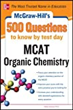 Moore, John: McGraw-Hill's 500 MCAT Organic Chemistry Questions to Know by Test Day (McGraw-Hill's 500 Questions)