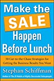 Schiffman, Stephan: Make the Sale Happen Before Lunch: 50 Cut-to-the-Chase Strategies for Getting the Business Results You Want (PAPERBACK)