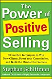 Schiffman, Stephan: Power of Positive Selling: 30 Surefire Techniques to Win New Clients, Boost Your Commission, and Build the Mindset for Success (PB)