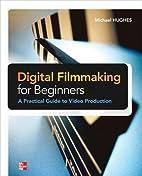 Digital Filmmaking for Beginners A Practical…
