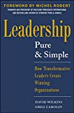 Wilkins, David: Leadership Pure and Simple: How Transformative Leaders Create Winning Organizations