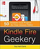 Hart-Davis, Guy: Kindle Fire Geekery: 50 Insanely Cool Projects for Your Amazon Tablet